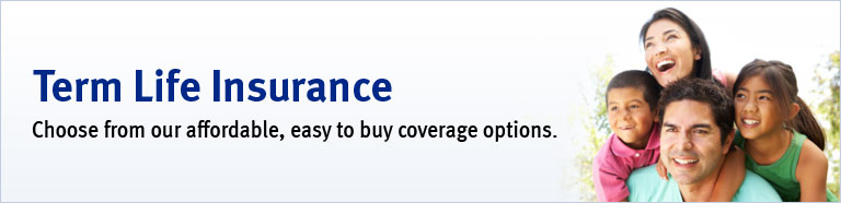 Term Life Insurance. Choose From Our Affordable, Easy To Buy Coverage  Options.