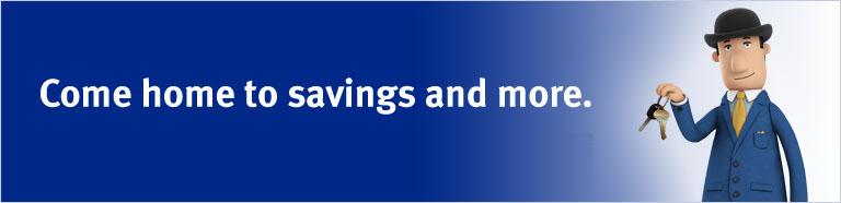 Come Home To Savings And More